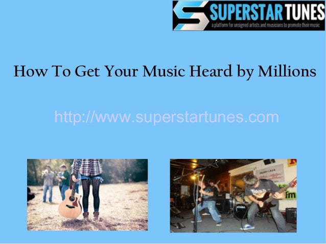 How To Get Your Music Heard by Millions http://www.superstartunes.com