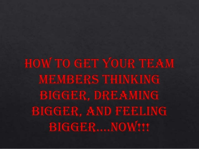How to get your team thinking bigger