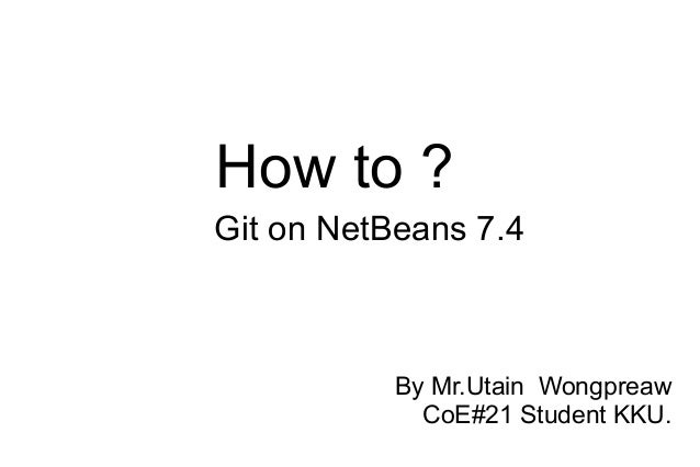 How to ? Git on NetBeans 7.4  By Mr.Utain Wongpreaw CoE#21 Student KKU.