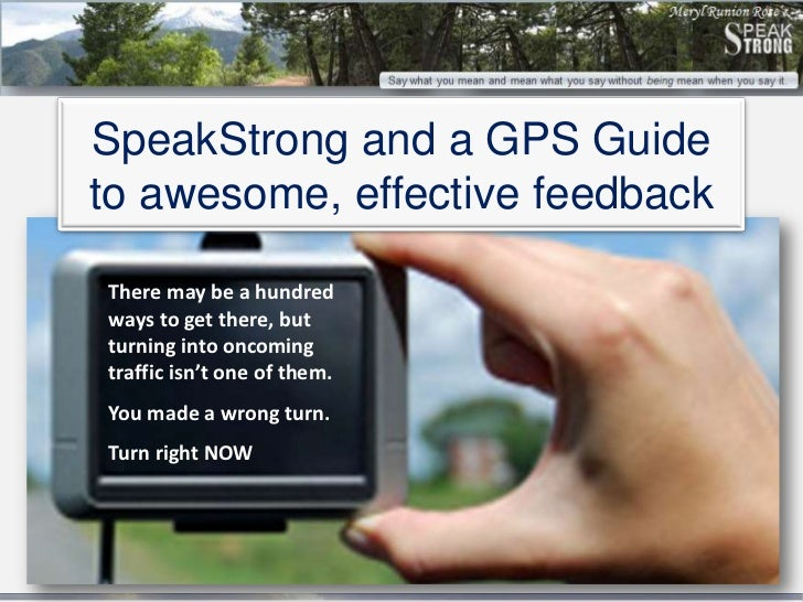 SpeakStrong and a GPS Guideto awesome, effective feedbackThere may be a hundredways to get there, butturning into oncoming...