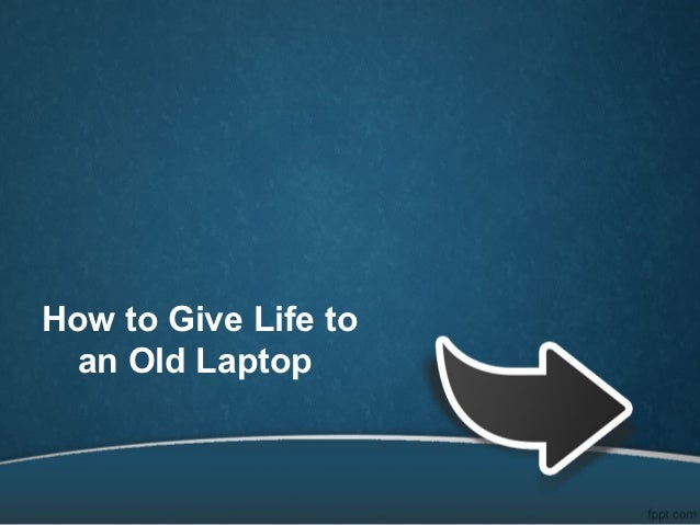 How to give life to an old laptop