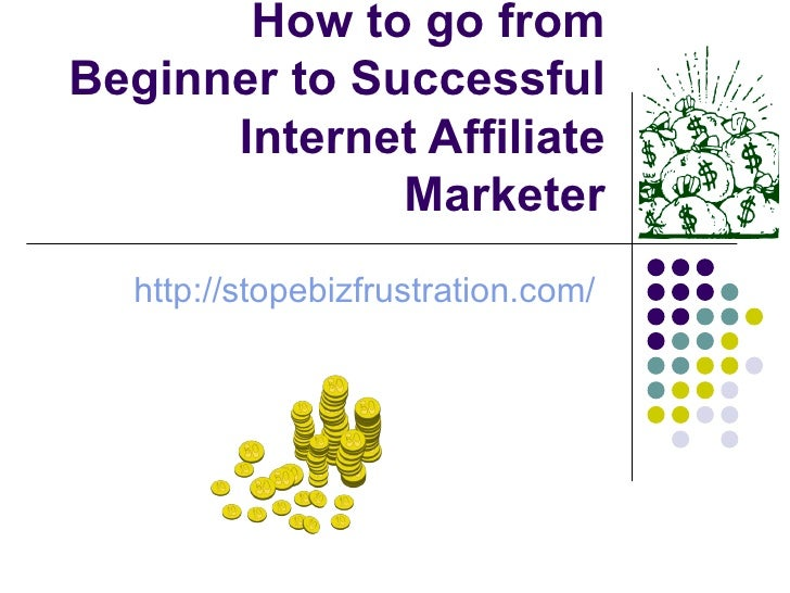 How to go from Beginner to Successful Internet Affiliate Marketer http://stopebizfrustration.com/