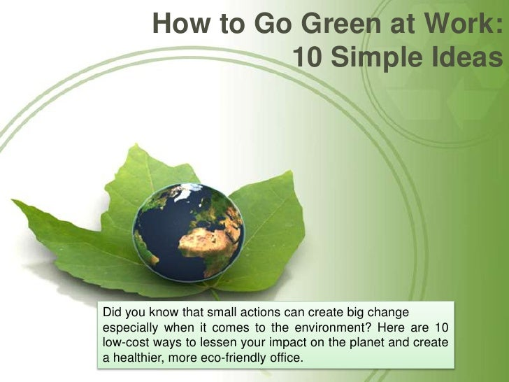 How to Go Green at Work: 10 Simple Ideas<br />Did you know that small actions can create big change <br />especially when ...