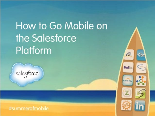 How to Go Mobile on the Salesforce Platform #summerofmobile