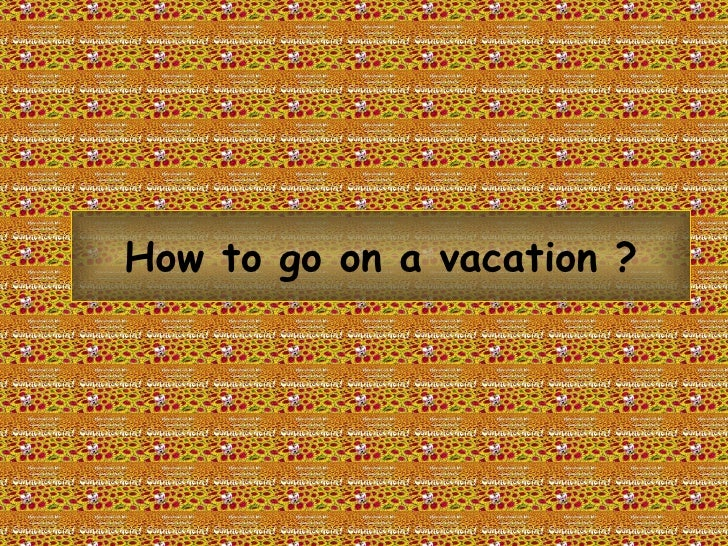How to go on a vacation