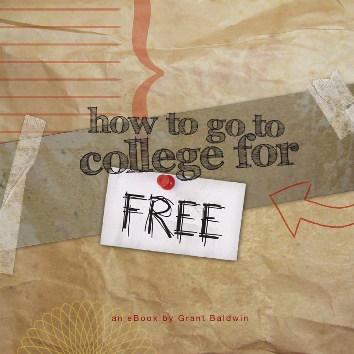 how to go to c ollege for   FREE   an eBook by Grant Baldwin