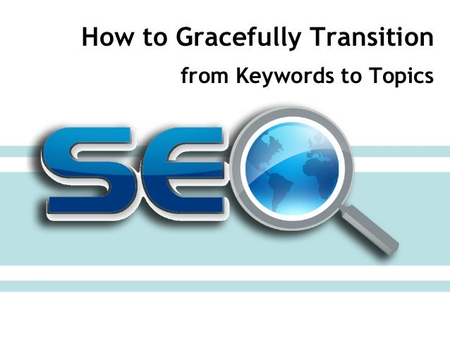 How to Gracefully Transition from Keywords to Topics