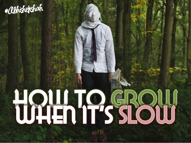 How to grow when it's slow