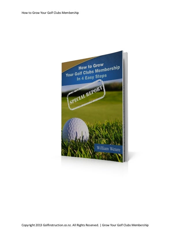 How to Grow Your Golf Clubs Membership  Copyright 2013 Golfinstruction.co.nz. All Rights Reserved. | Grow Your Golf Clubs ...