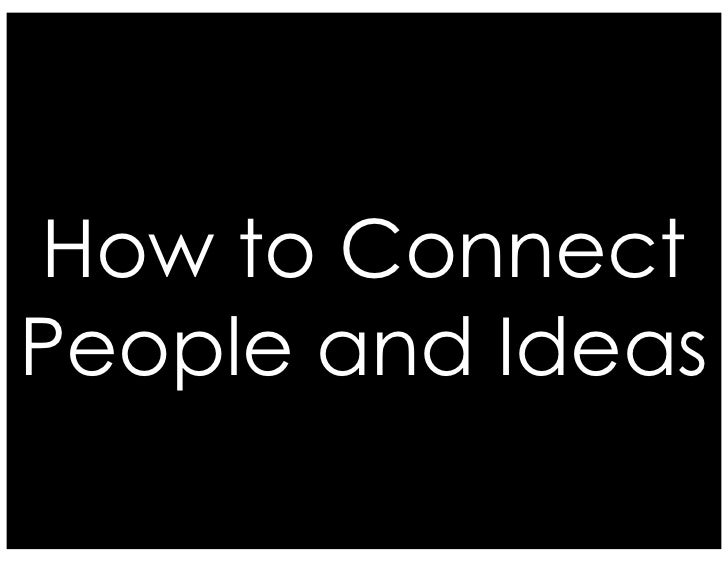 How to Connect People and Ideas