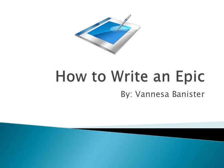 How to Write an Epic<br />By: Vannesa Banister<br />