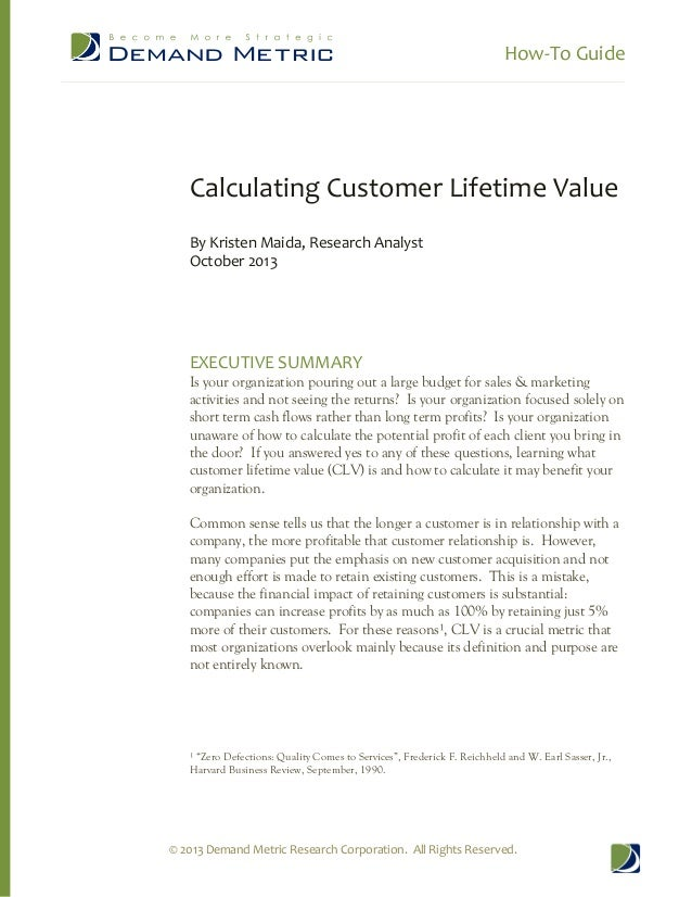 How-To Guide © 2013 Demand Metric Research Corporation. All Rights Reserved. Calculating Customer Lifetime Value By Kriste...