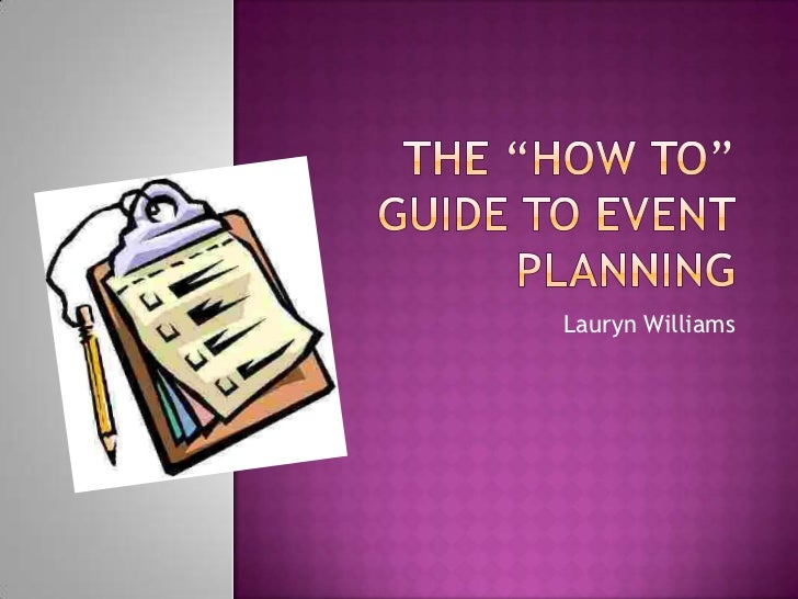 """The """"how to"""" guide to event planning<br />Lauryn Williams<br />"""