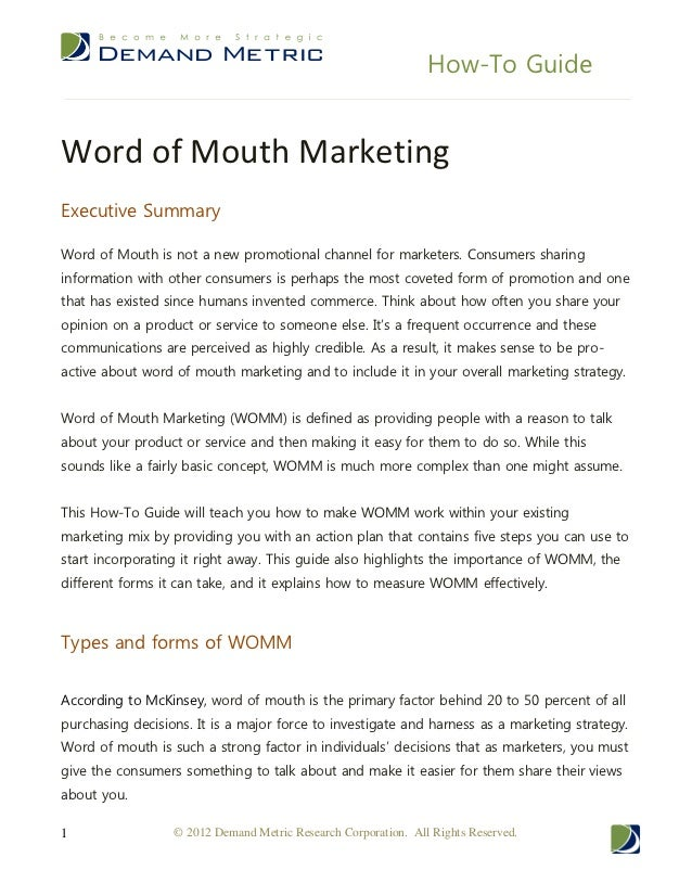 How-To GuideWord of Mouth MarketingExecutive SummaryWord of Mouth is not a new promotional channel for marketers. Consumer...