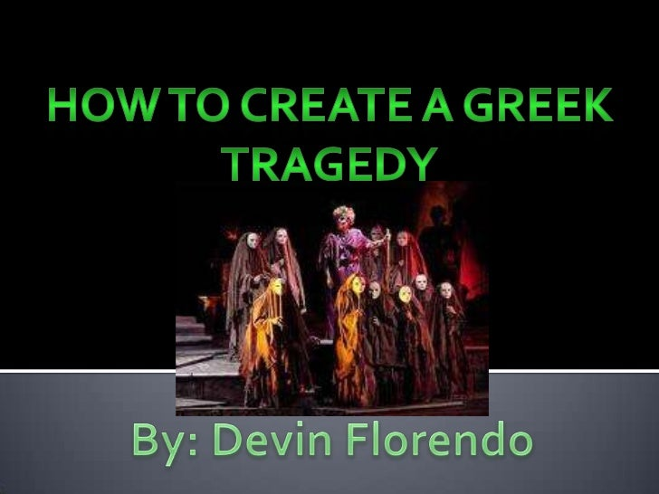 How to create a greek tragedy<br />By: Devin Florendo <br />