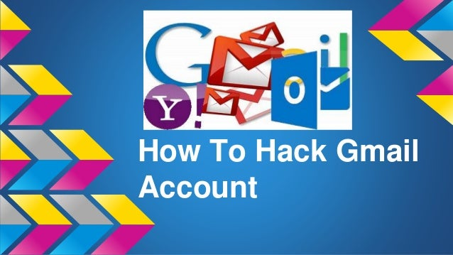 How To Hack Gmail Account Get The Password Of Any Email