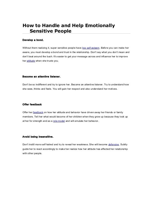 How to Handle and Help Emotionally Sensitive People Develop a bond. Without them realizing it, super sensitive people have...