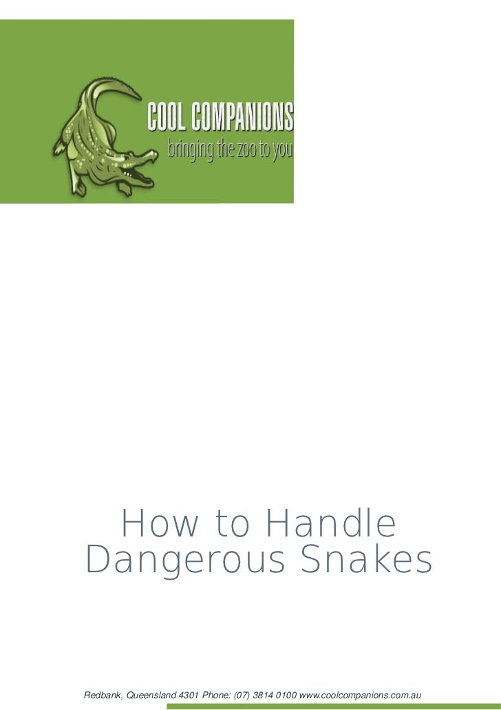 How to HandleDangerous SnakesRedbank, Queensland 4301 Phone: (07) 3814 0100 www.coolcompanions.com.au