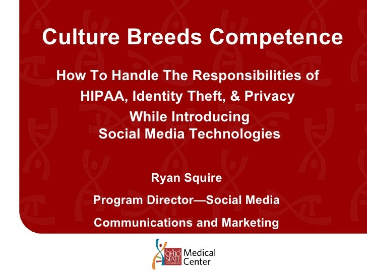Culture Breeds Competence How To Handle The Responsibilities of  HIPAA, Identity Theft, & Privacy  While Introducing Socia...