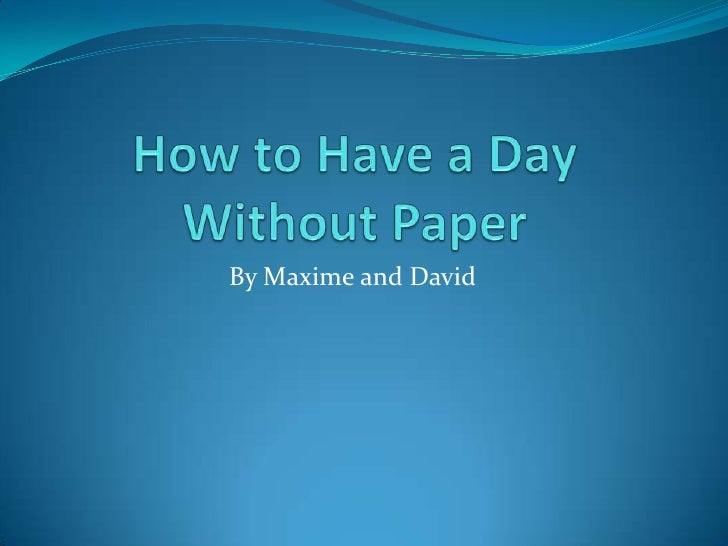 How to Have a Day Without Paper