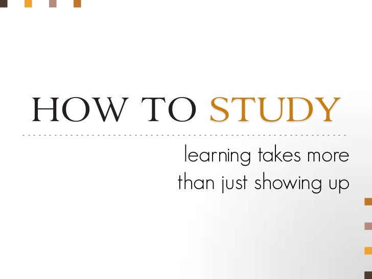 HOW TO STUDY-------------------------------------------------------------                              learning takes more...