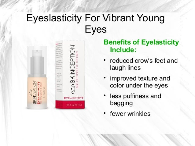 Eyeslasticity For Vibrant Young Eyes Benefits of Eyelasticity Include:         reduced crow's feet and laugh lines imp...