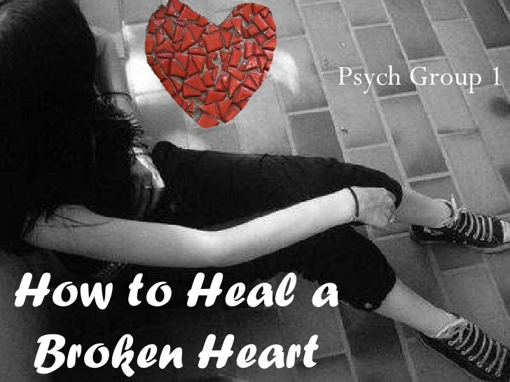 How to Heal a Broken Heart Psych Group 1