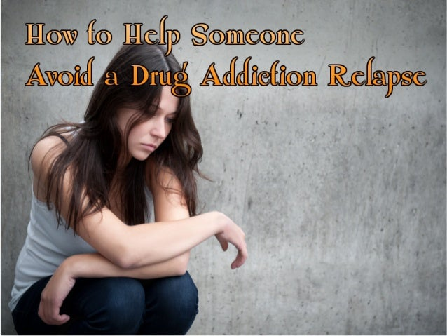 How to help someone avoid a drug addiction relapse