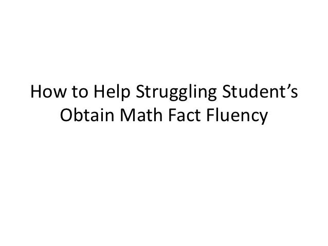 How to Help Struggling Student's  Obtain Math Fact Fluency