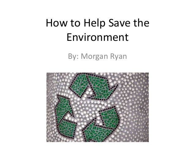 how to help the enviroment 22 easy ways to save the earth and environment by guest author on  doing some of the ways that you mentioned will make a big difference and help save mother earth.