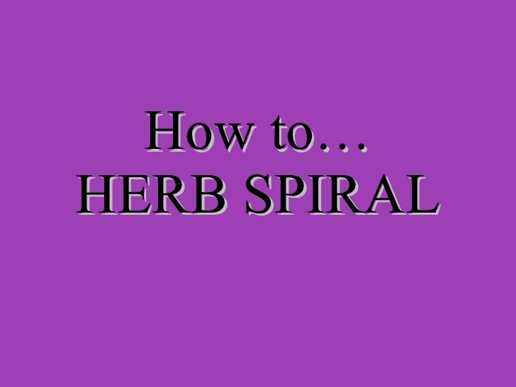 How to herb spiral
