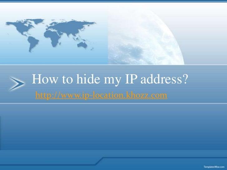 How to hide my IP address?http://www.ip-location.khozz.com