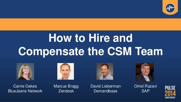 How to Hire and Compensate the CSM Team Carrie Oakes BlueJeans Network David Lieberman Demandbase Marcus Bragg Zendesk Omi...