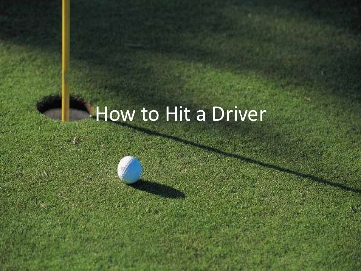 How to hit a driver   power point