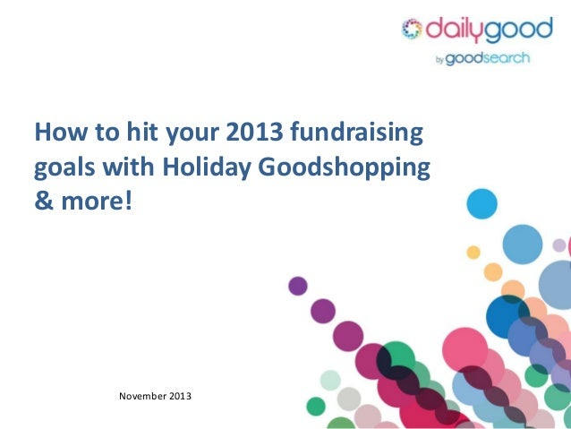 How to hit your 2013 fundraising goals with Holiday Goodshopping & more!  November 2013