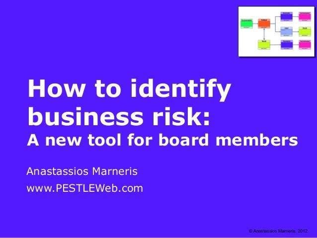 How to identifybusiness risk:A new tool for board membersAnastassios Marneriswww.PESTLEWeb.com                       © Ana...