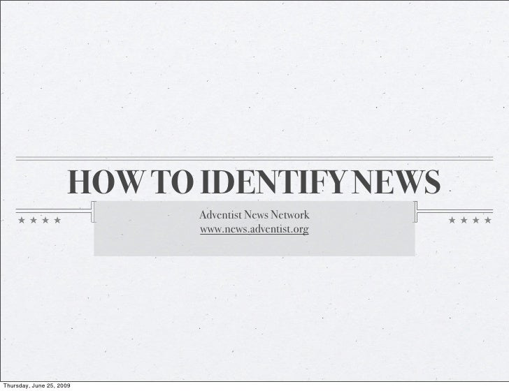 HOW TO IDENTIFY NEWS                             Adventist News Network                             www.news.adventist.org...