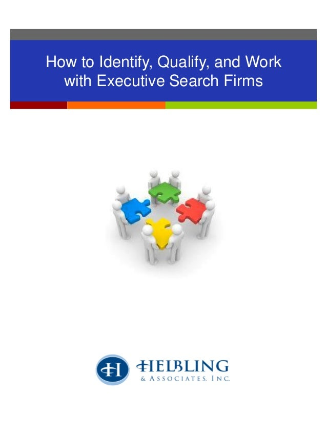 How to Identify, Qualify and Work with Executive Search Firms