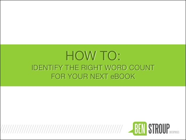 HOW TO:  IDENTIFY THE RIGHT WORD COUNT   FOR YOUR NEXT eBOOK