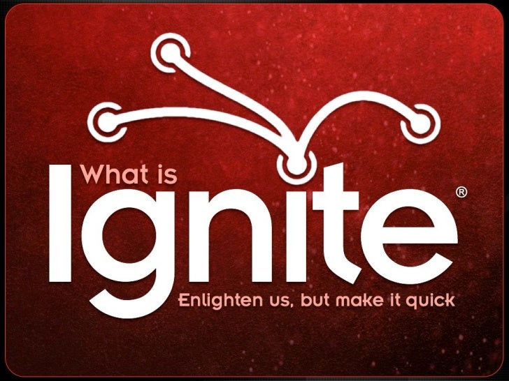 What is Ignite: Enlighten us, but make it quick! #ignite @ignite