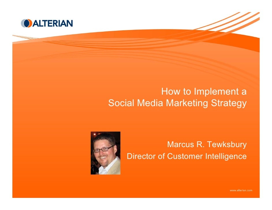 How to Implement a Social Media Marketing Strategy                    Marcus R. Tewksbury     Director of Customer Intelli...
