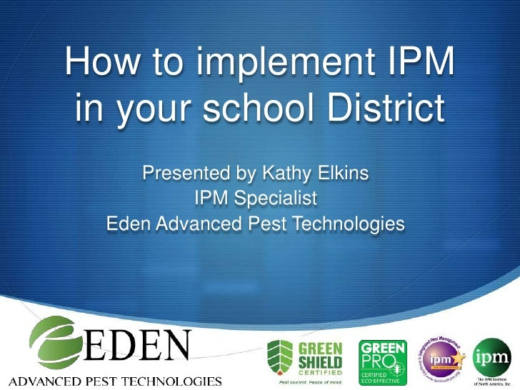How to implement IPM in your school District<br />Presented by Kathy Elkins<br />IPM Specialist <br />Eden Advanced Pest T...