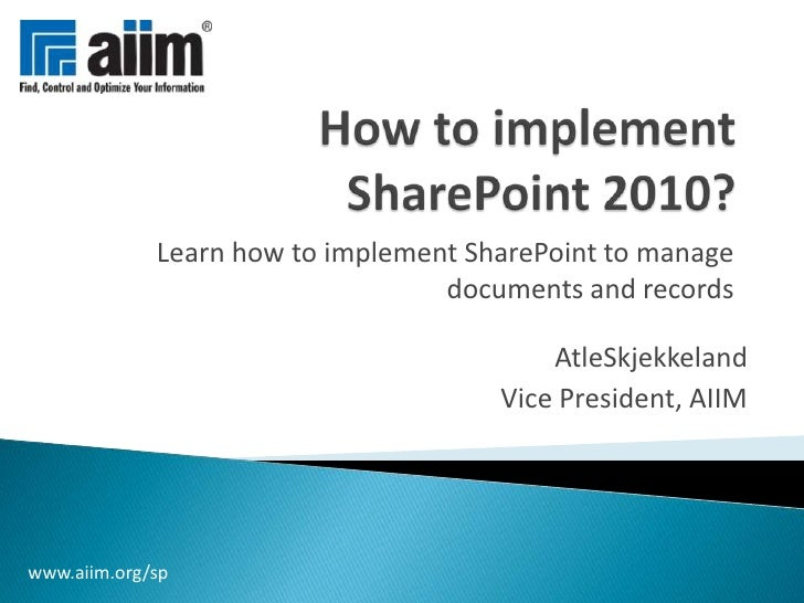 How to implement SharePoint 2010?<br />Learn how to implement SharePoint to manage documents and records<br />AtleSkjekkel...