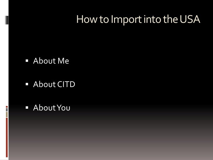 About Me<br />About CITD<br />About You<br />How to Import into the USA<br />