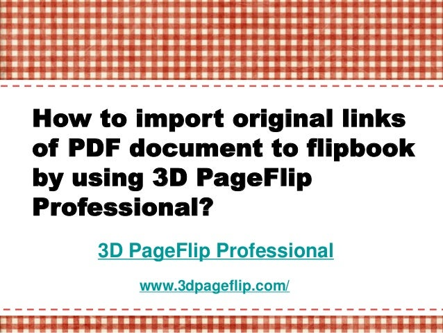 3D PageFlip Professional www.3dpageflip.com/ How to import original links of PDF document to flipbook by using 3D PageFlip...