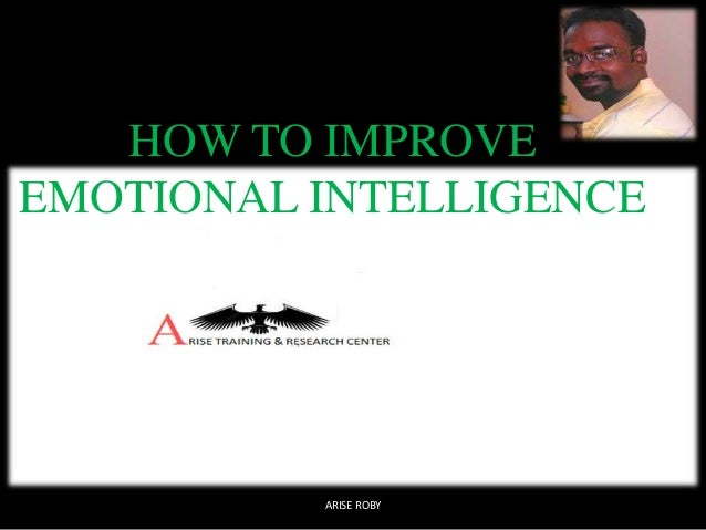 HOW TO IMPROVE EMOTIONAL INTELLIGENCE  ARISE ROBY