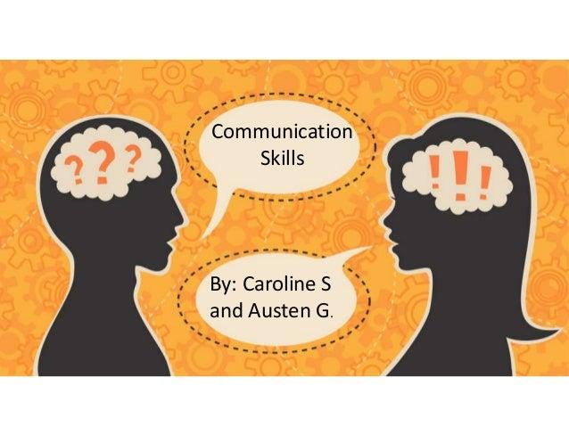 CommunicationSkillsBy: Caroline Sand Austen G.