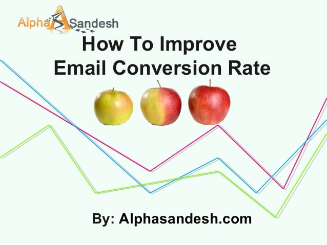 How To Improve Email Conversion Rate By: Alphasandesh.com