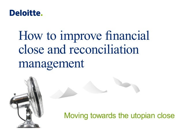 How to improve financial close and reconciliation management Moving towards the utopian close