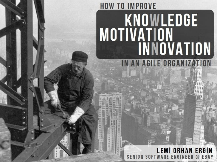 How to Improve Knowledge Motivation Innovation in Agile Organizations